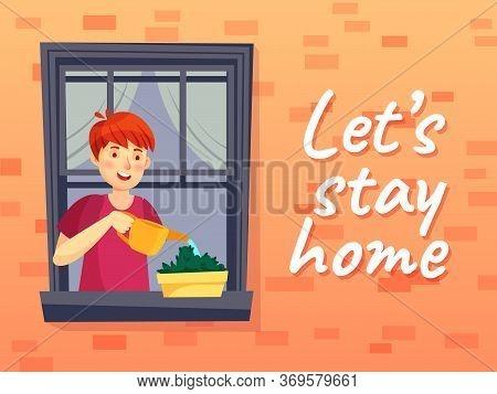 Lets Stay Home Illustration. Man At Quarantine Coronavirus, Window House, Character Watering Plant,