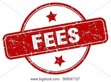 Fees Stamp. Fees Round Vintage Grunge Sign. Fees