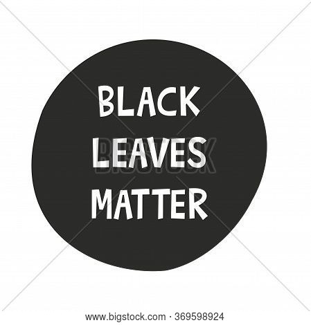 Inscription Black Leaves Matter On Black Round Icon. No To Racism. No Justice No Peace. The Demand F