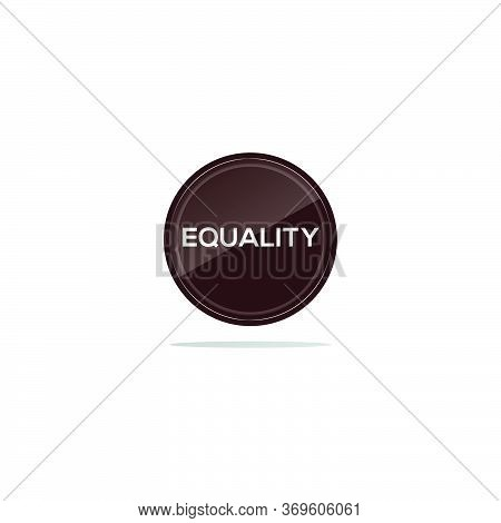 Writing Equality In A Brown Circle. There Is A Circular Glass In Front Of The Equality Article.