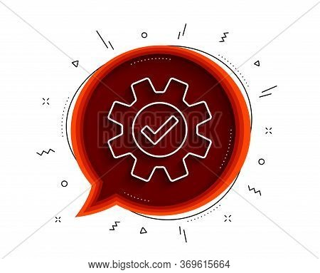 Cogwheel Line Icon. Chat Bubble With Shadow. Approved Service Sign. Transmission Rotation Mechanism