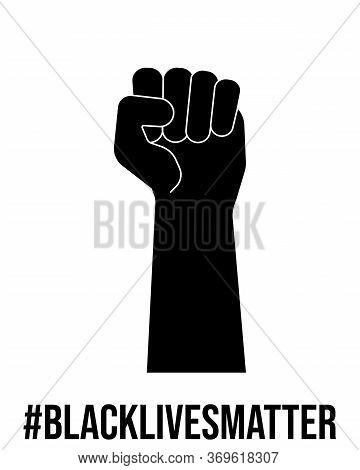 Black Fist, Raised Clenched Hand , Blacklivesmatter Poster. Anti-racism, Revolution, Strike Concept.
