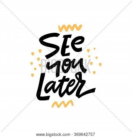 See You Later Lettering Phrase. Modern Typography. Vector Illustration. Isolated On White Background