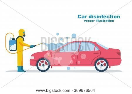 Car Disinfection. Cleaning And Washing Vehicle. Prevention Coronavirus Covid-19. Man In Hazmat. Spra