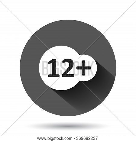 Twelve Plus Icon In Flat Style. 12 Plus Vector Illustration On Black Round Background With Long Shad