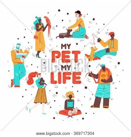 My Pet My Life - Cartoon Poster With People Holding Animals Isolated On White Background. Men And Wo
