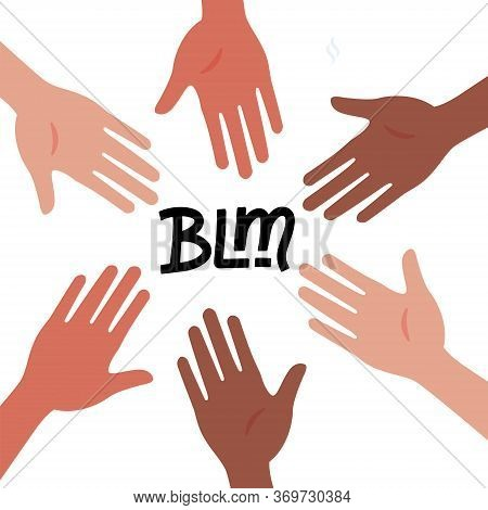 Circle Of Hands Diverse Unity Togetherness. Black Lives Matter Concept. Blm - Lettering Quote. Prote
