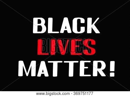 Black Lives Matter Lettering. Social Problems Of Equality And Racism. Protests Against Harassment Hu