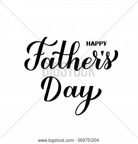 Happy Father S Day Calligraphy Hand Lettering Isolated On White. Father Day Celebration Typography P
