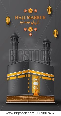 Hajj Mabrur Islamic Background. Greeting Card With Kaaba, Traditional Lanterns And Arabic Pattern. T