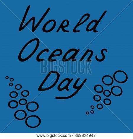 Lettering. World Oceans Day. Bubbles. Vector Illustration. Outline On A Blue Isolated Background. Th