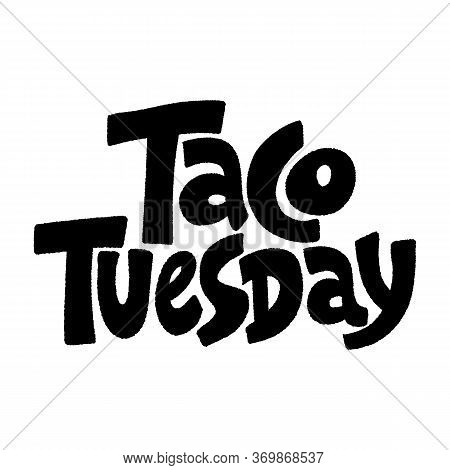 Hand Drawn Lettering Quote. Taco Tuesday. Tuesday Is A Taco Day. Tuesday Is A Best Day To Eat Tacos.