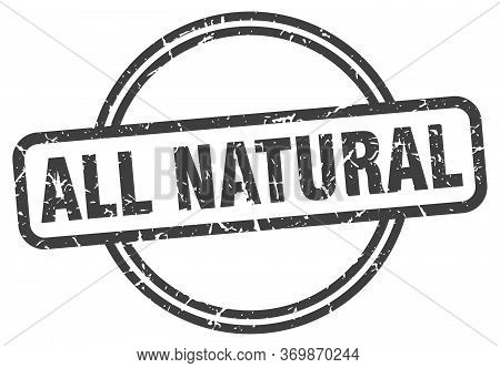 All Natural Stamp. All Natural Round Vintage Grunge Sign. All Natural