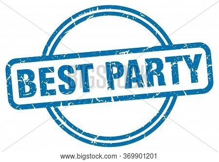 Best Party Stamp. Best Party Round Vintage Grunge Sign. Best Party
