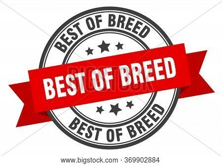 Best Of Breed Label. Best Of Breedround Band Sign. Best Of Breed Stamp
