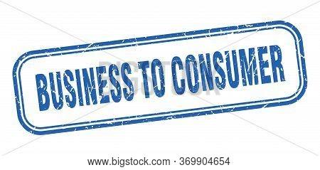 Business To Consumer Stamp. Business To Consumer Square Grunge Blue Sign