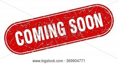 Coming Soon Sign. Coming Soon Grunge Red Stamp. Label