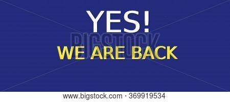 Reopening Concept With Text In English: Yes, We Are Back. 3d Image
