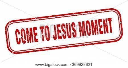 Come-to-jesus Moment Stamp. Come-to-jesus Moment Square Grunge Red Sign