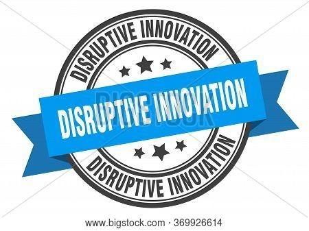 Disruptive Innovation Label. Disruptive Innovationround Band Sign. Disruptive Innovation Stamp