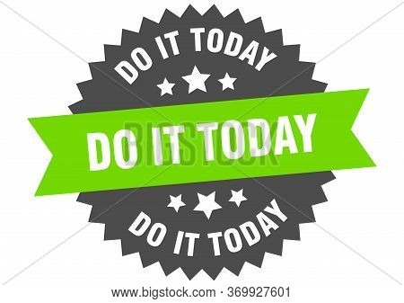 Do It Today Sign. Do It Today Circular Band Label. Round Do It Today Sticker