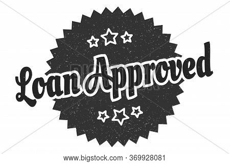 Loan Approved Sign. Loan Approved Round Vintage Retro Label. Loan Approved