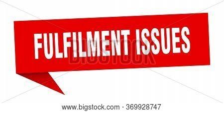 Fulfilment Issues Speech Bubble. Fulfilment Issues Ribbon Sign. Fulfilment Issues Banner