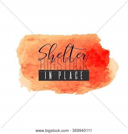 Shelter In Place Red Ink Icon. Coronavirus Lockdown, Quarantine. Watercolor Texture. Pandemic Medica