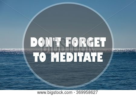 Inspirational Quote On Natural Background. Dont Forget To Meditate Concept Text