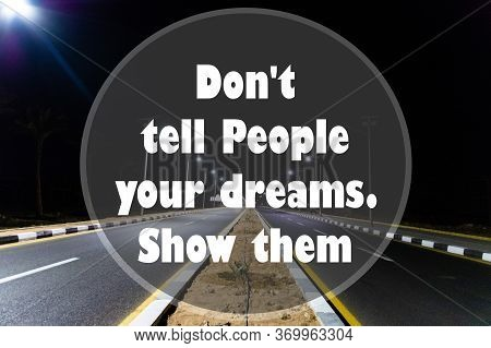 Inspirational Quotes - Dont Tell People Your Dreams Show Them.