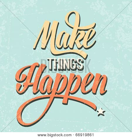 "'Make things Happen"" Quote Typographical retro Background vector format poster"