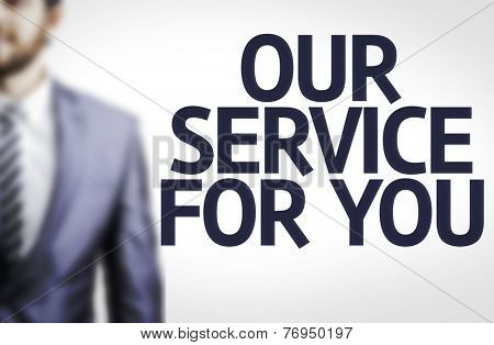Our Service For You written with a business man on background