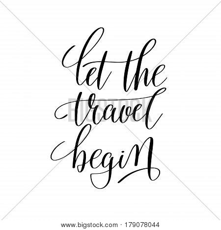 let the travel begin inspirational quote about summer travel, positive journey phrase to poster, greeting card, printable wall art, calligraphy vector illustration