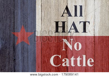 A rustic old Texas message Texas flag on weathered wood background with text All Hat no Cattle 3D Illustration