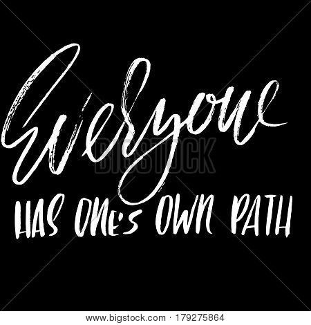 Everyone has ones own path. Hand drawn lettering. Vector typography design. Handwritten modern brush inscription