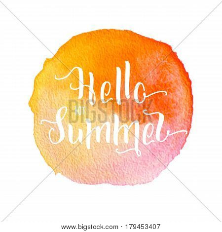 warm colors Watercolor painted round splash that is suitable for the logo background. Hello hot Summer hand drawn lettering short phrase in aquarelle stain isolated on white