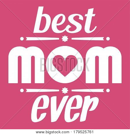 Happy Mothers Day Typographical Vector Illustration. The Best Mom Ever Gift Card. Isolated On Pink.