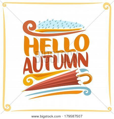 Vector poster for Autumn: blue rainy sky with drops of rain, brown inscription title text - hello autumn, closed red umbrella, clip art symbol fall season of year on white background, slushy weather.