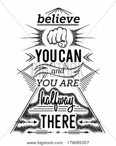 Typography poster with hand drawn elements. Inspirational quote. Believe you can and you are halfway there. Concept design for t-shirt, print, card. Vintage vector illustration