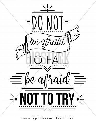 Typography poster with hand drawn elements. Inspirational quote. Do not be afraid to fail be afraid not to try. Concept design for t-shirt, print, card. Vintage vector illustration