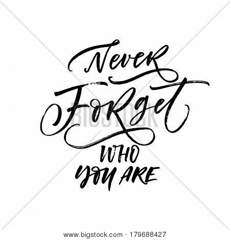 Never forget who you are postcard. Ink illustration. Modern brush calligraphy. Isolated on white background.