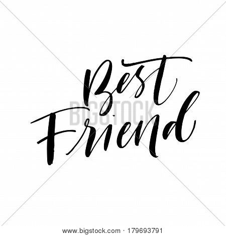 Best friend card. Positive phrase. Ink illustration. Modern brush calligraphy. Isolated on white background.