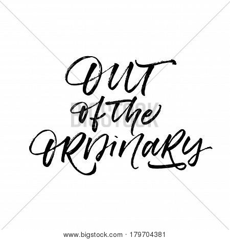 Out of the ordinary postcard. Ink illustration. Modern brush calligraphy. Isolated on white background.