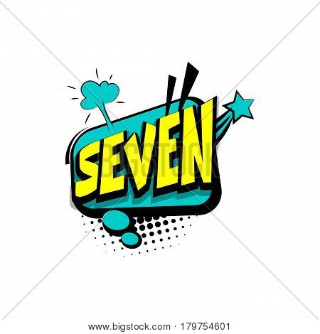 Seven comic funny colorful number, count, school, badge cloud vector pop art style. Colored message bubble speech comic cartoon expression illustration. Comics book background template.