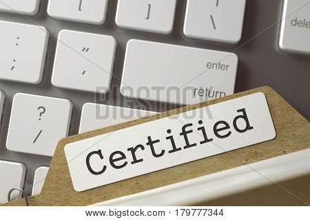Certified. File Card Overlies White PC Keypad. Archive Concept. Closeup View. Selective Focus. Toned Image. 3D Rendering.