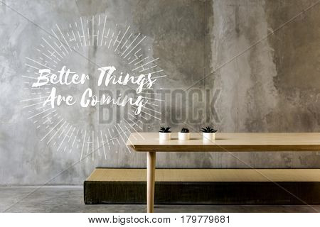 Better Things are Coming Try Never Give Up
