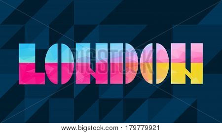 Abstract low polygonal letters LONDON. Vector illustration. Colorful typography modern style background.