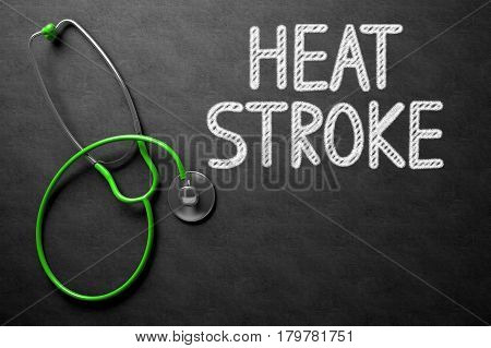 Medical Concept: Heat Stroke -  Black Chalkboard with Hand Drawn Text and Green Stethoscope. Top View. Medical Concept: Heat Stroke on Black Chalkboard. 3D Rendering.