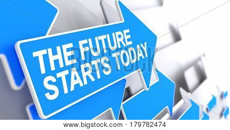 The Future Starts Today, Text on Blue Arrow. The Future Starts Today - Blue Cursor with a Inscription Indicates the Direction of Movement. 3D.