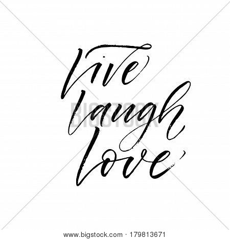 Live laugh love phrase. Phrase for Valentine's day. Ink illustration. Modern brush calligraphy. Isolated on white background.